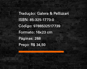** Tradução: Galera & Pellizzari ** ISBN: 85-325-1773-0 ** Código: 9788532517739 ** Formato: 16x23 cm ** Páginas: 288 ** Preço: R$ 34,50