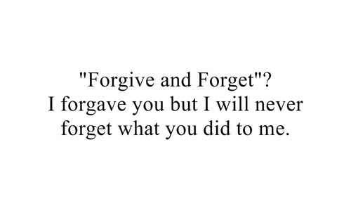 I Forgave You But I Will Never Forget What You Did To Me