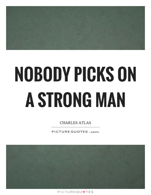 Nobody Picks On A Strong Man Picture Quotes
