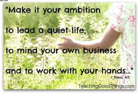Make It Your Ambition To Lead A Quiet Life To Mind Your Own