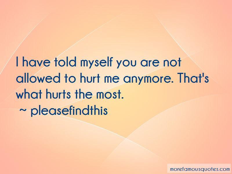 Quotes About What Hurts The Most Top 39 What Hurts The Most Quotes