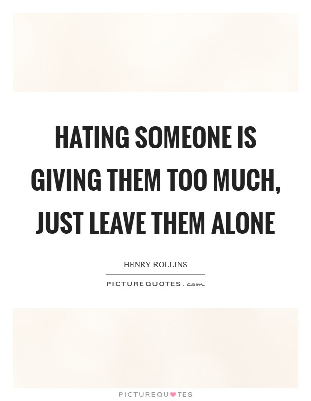 Leave Them Alone Quotes Sayings Leave Them Alone Picture Quotes