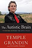 The Autistic Brain: Thinking Across the Spectrum by Temple Grandin