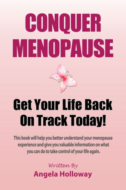 Conquer Menopause: Get Your Life Back On Track Today! by Angela Holloway | NOOK Book (eBook ...