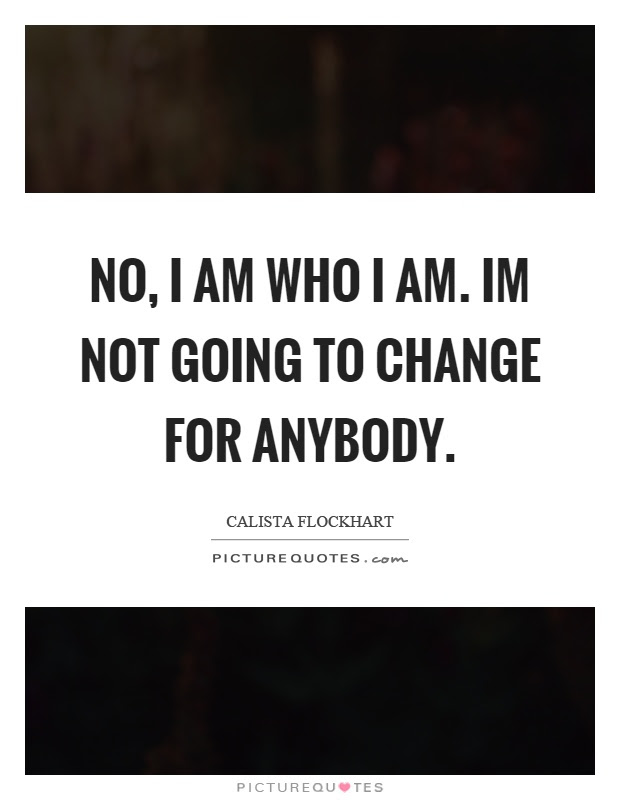 Quotes About Not Changing For Anybody 14 Quotes
