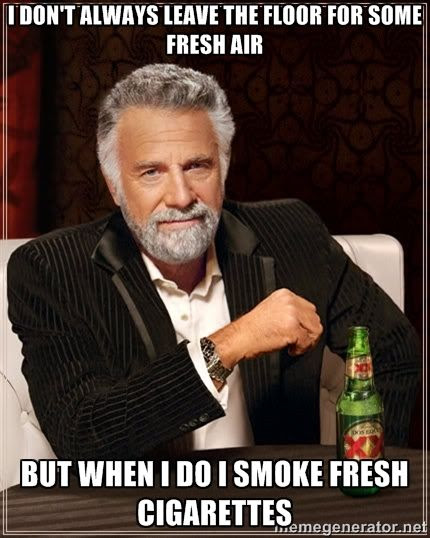 I don't always leave the floor for some fresh air but when I do I smoke fresh cigarettes photo.