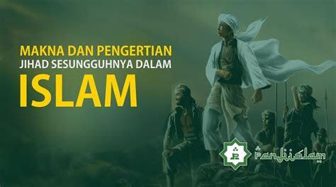 makna  pengertian jihad sesungguhnya  islam