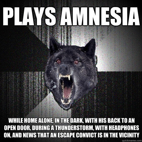 Plays Amnesia While Home Alone In The Dark With His Back To An