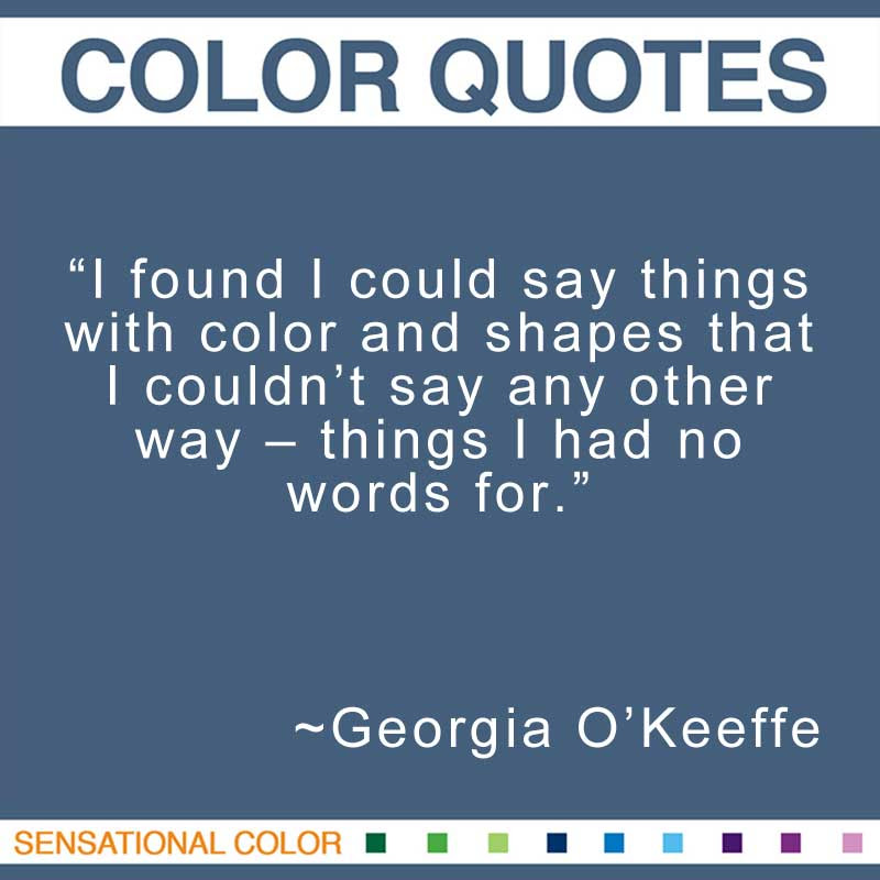 Quotes About Color By Georgia Okeeffe Sensational Color