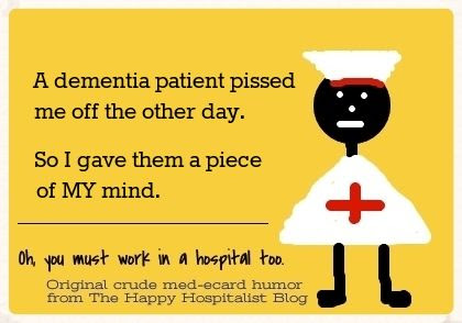 A dementia patient pissed me off the other day.  So I gave them a piece of MY mind nurse ecard humor photo.