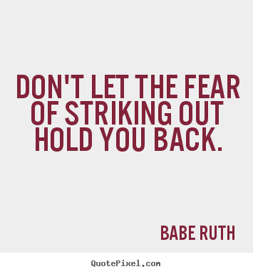 Babe Ruth Picture Quote Dont Let The Fear Of Striking Out Hold