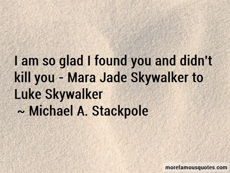 Quotes About Glad I Found You Top 27 Glad I Found You Quotes From