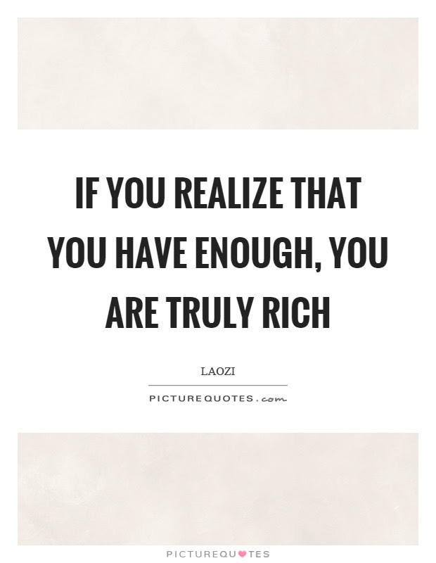 If You Realize That You Have Enough You Are Truly Rich Picture Quotes