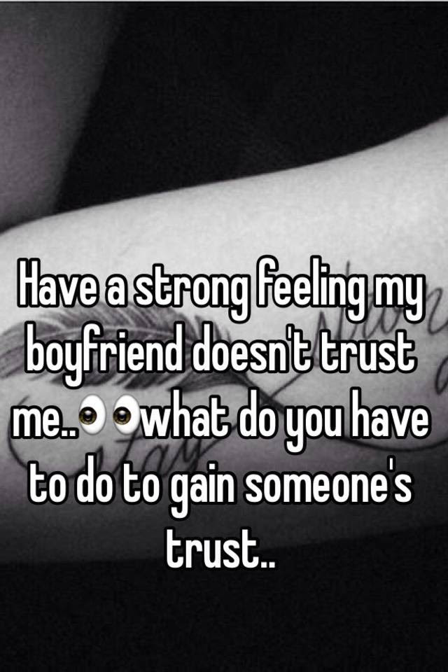 Have A Strong Feeling My Boyfriend Doesnt Trust Mewhat Do You