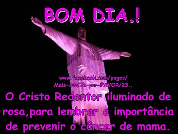 Bom Dia! O Cristo Redentor iluminado de rosa, para lembrar a importância de prevenir o câncer de mama.