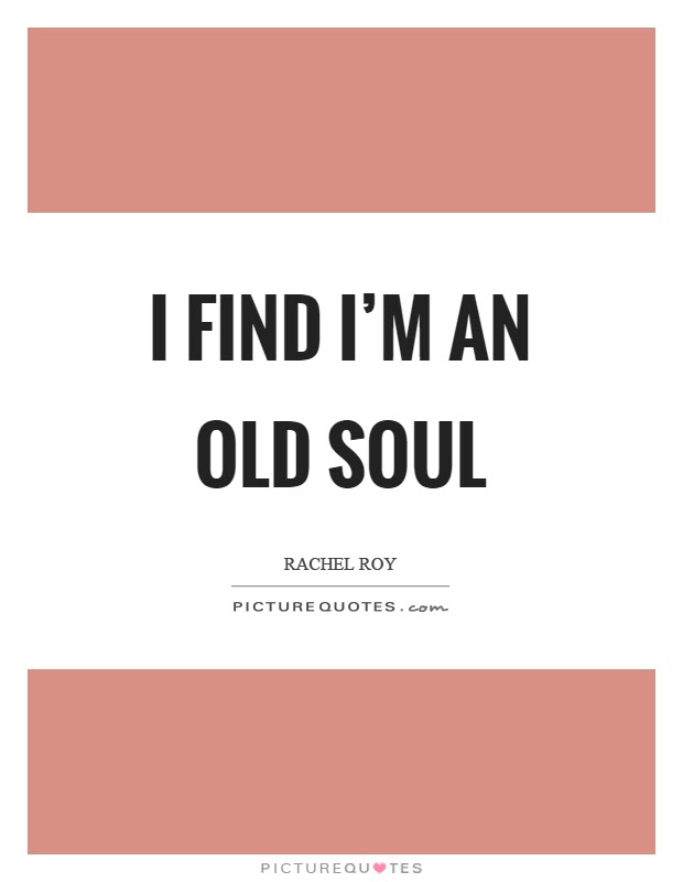 I Find Im An Old Soul Picture Quotes