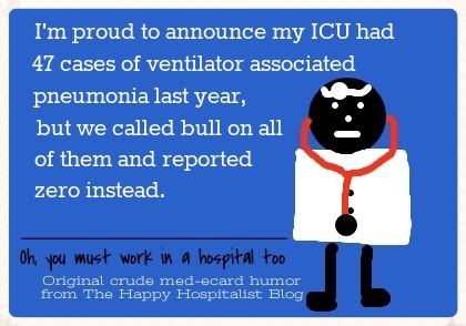 I'm proud to announce my ICU had 47 cases of ventilator associated pneumonia last year, but we called bull on all of them and reported zero instead doctor ecard humor photo.