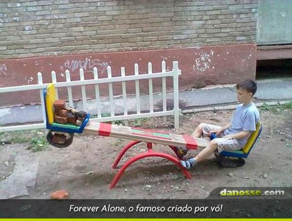 Forever alone - vulgo criado por vó!