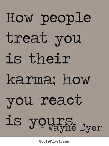 Inspirational Quote How People Treat You Is Their Karma How You