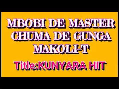 mbobi de masterkunyara hit  chuma de gunga makoli