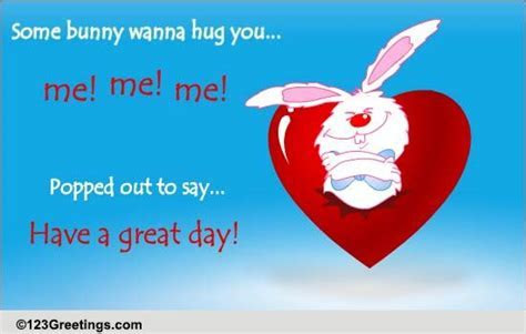 Bunny Hug! Free Have a Great Day eCards, Greeting Cards