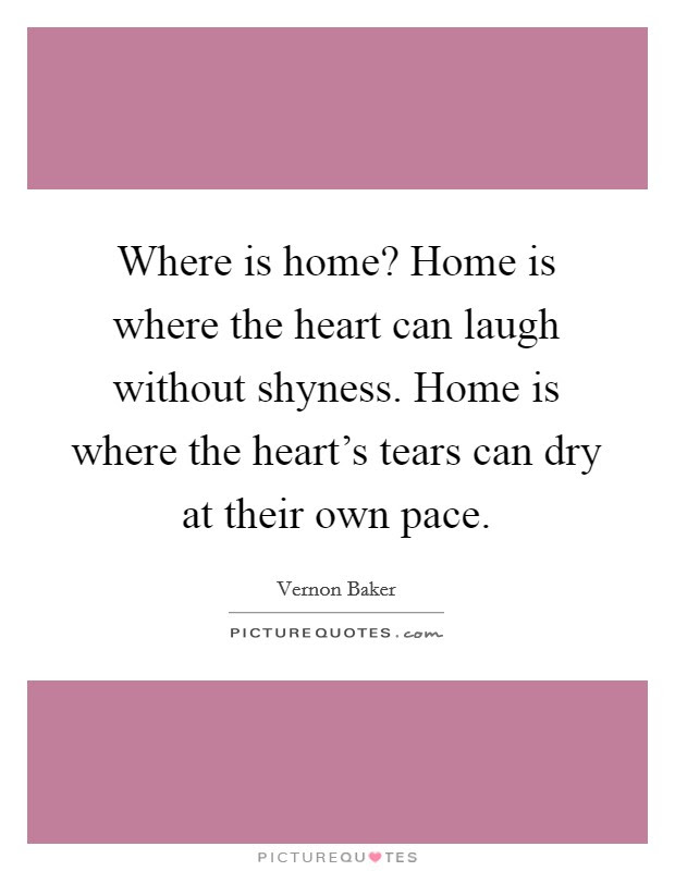 Where Is Home Home Is Where The Heart Can Laugh Without