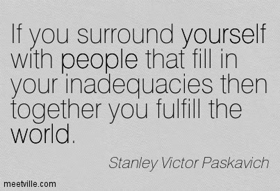 If You Surround Yourself With People That Fill In Your Inadequacies