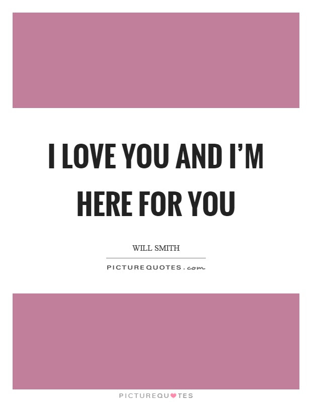 I Love You And Im Here For You Picture Quotes