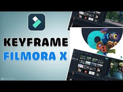 Keyframe là gì? Sử dụng Keyframe cơ bản trên Filmora X