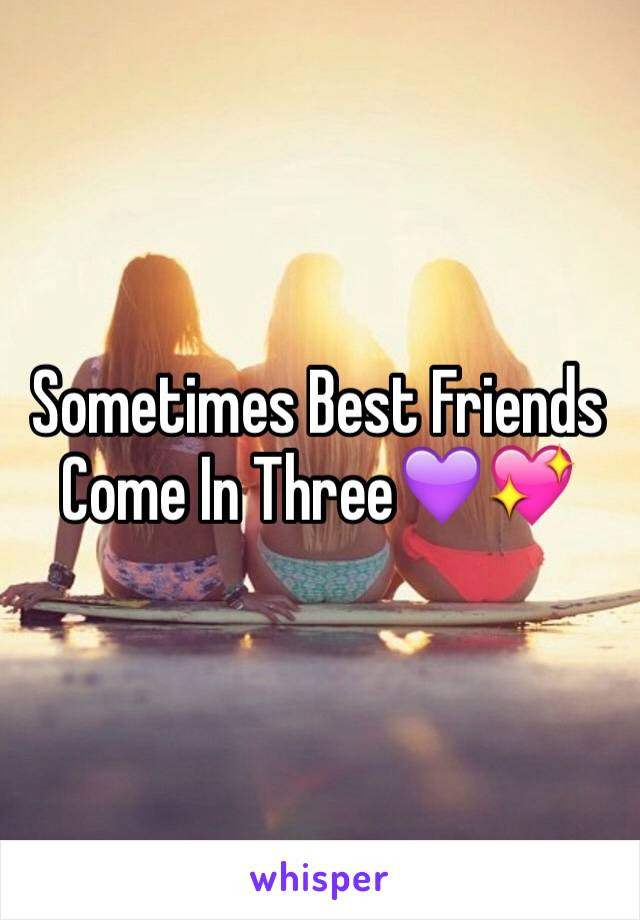 Sometimes Best Friends Come In Three