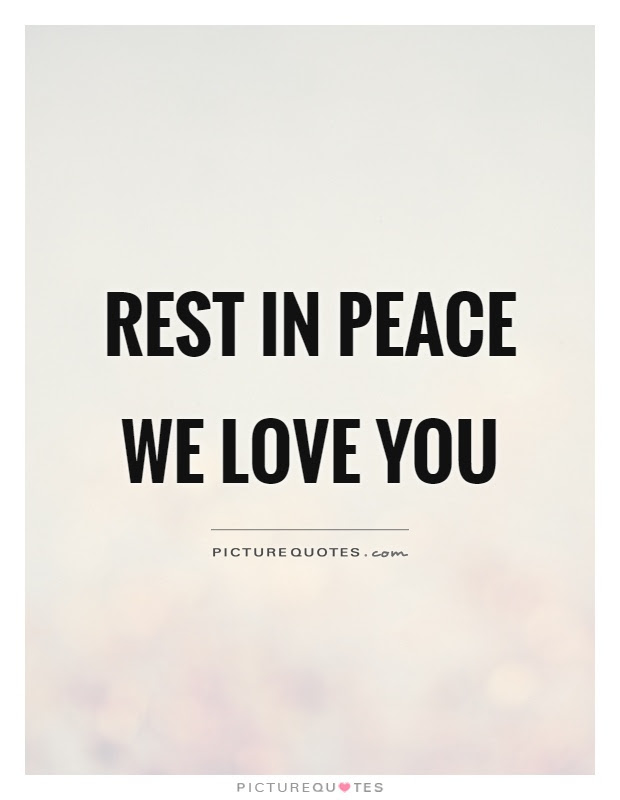Rest In Peace We Love You Picture Quotes