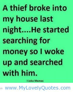 A Thief Broke Into My House Last Night He Started Searching For