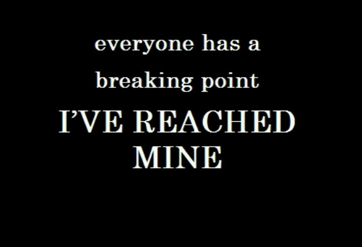 Quotes About Reaching Breaking Point 40 Quotes