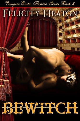 Bewitch (Vampire Erotic Theatre Romance Series Book 5) by Felicity Heaton