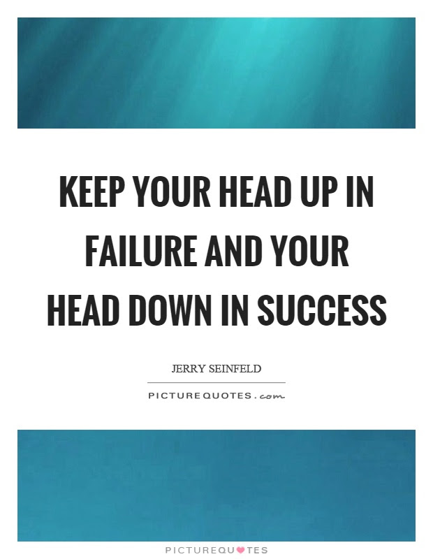 Keep Your Head Up In Failure And Your Head Down In Success Picture