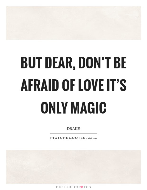 But Dear Dont Be Afraid Of Love Its Only Magic Picture Quotes
