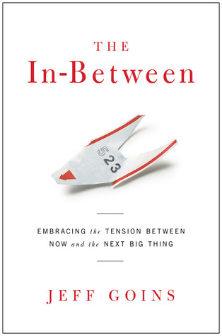 The In-Between: Embracing the Tension Between Now and the Next Big Thing [A Spiritual Memoir]