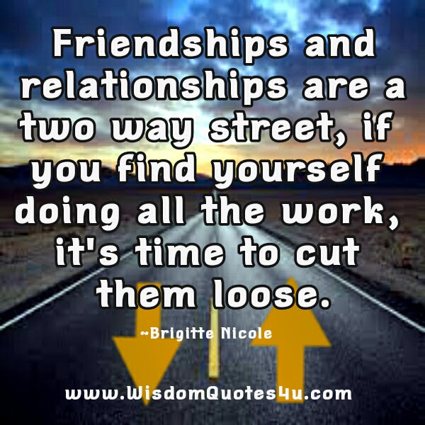 Friendships Relationships Are A Two Way Street Wisdom Quotes