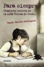 Para siempre (Cuaderno secreto de la niña Teresa de Jesús) Ramón García Domínguez