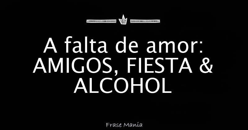 A Falta De Amor Amigos Fiesta Alcohol