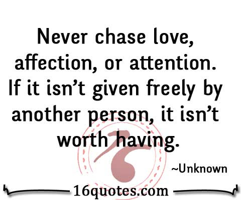 Never Chase Love Affection Or Attention
