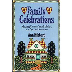 Family Celebrations: Meeting Christ in Your Holidays and Special Occasions