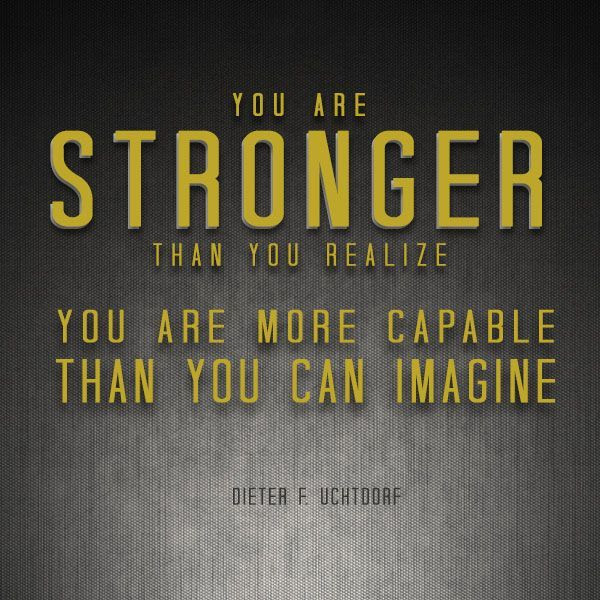 """""""Stand tall and walk in the light … You are stronger than you realize. You are more capable than you can imagine. Your destiny is a glorious one!"""" From President Uchtdorf's http://pinterest.com/pin/24066179228856353 inspiring general conference http://facebook.com/pages/General-Conference-of-The-Church-of-Jesus-Christ-of-Latter-day-Saints/223271487682878 address http://lds.org/general-conference/2013/10/you-can-do-it-now"""