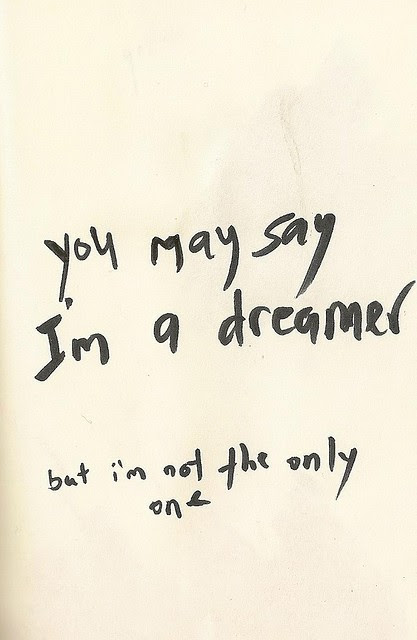 You May Say I Am A Dreamer But Im Not The Only One Clever Quotes