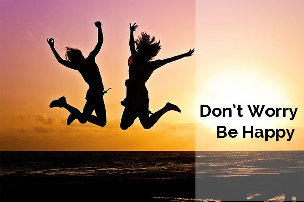 Dont Worry Be Happy Practical Tips For Enjoying Life