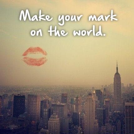 Make Your Mark On The World Picture Quotes