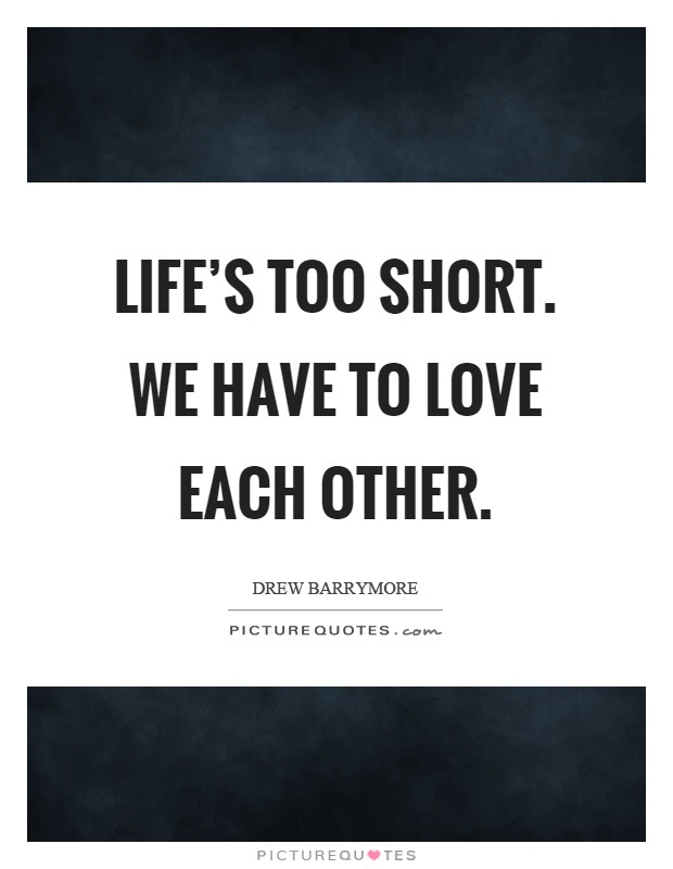 Lifes Too Short We Have To Love Each Other Picture Quotes
