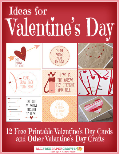 Ideas for Valentine's Day: 12 Free Printable Valentine's Day Cards and Other Valentine's Day Crafts