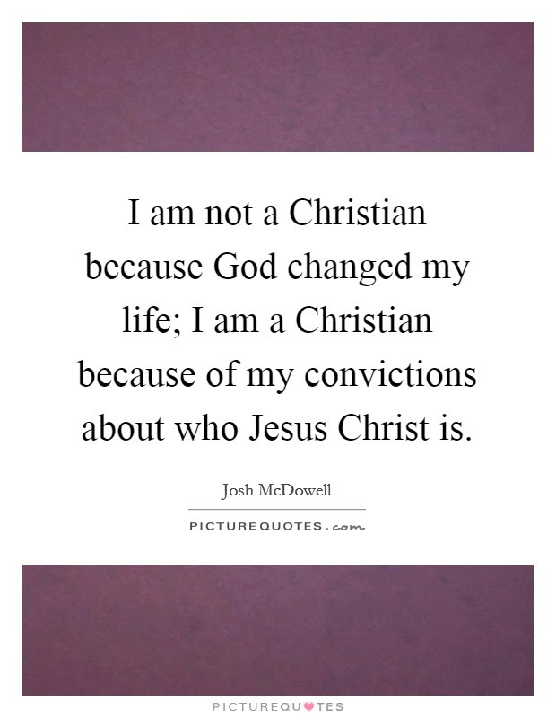 I Am Not A Christian Because God Changed My Life I Am A