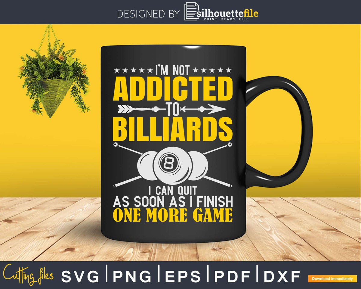 Download I M Not Addicted To Billiards I Can Quit One More Game Svg File Silhouettefile